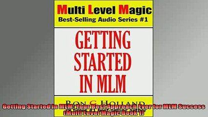 EBOOK ONLINE  Getting Started in MLM Your Best Approach Ever for MLM Success Multi Level Magic Book 1 READ ONLINE