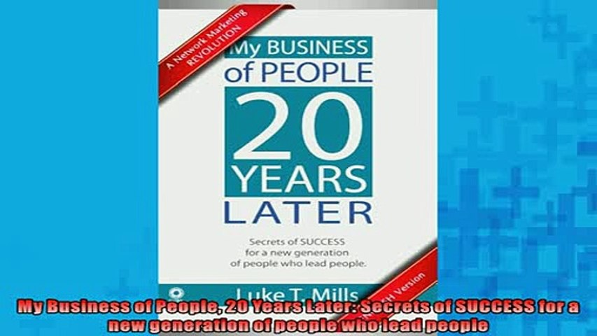 FREE DOWNLOAD  My Business of People 20 Years Later Secrets of SUCCESS for a new generation of people  BOOK ONLINE