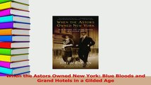 Read  When the Astors Owned New York Blue Bloods and Grand Hotels in a Gilded Age Ebook Free