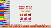 PDF  GIFT IDEA PROFITS How to Make Money Online Selling Gift Ideas That People Already Wants Read Online