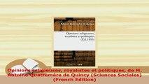 PDF  Opinions religieuses royalistes et politiques de M Antoine Quatremère de Quincy Sciences PDF Book Free