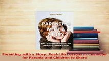 PDF  Parenting with a Story RealLife Lessons in Character for Parents and Children to Share Read Online