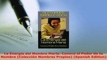 PDF  La Energía del Nombre María Conoce el Poder de tu Nombre Colección Nombres Propios Download Online