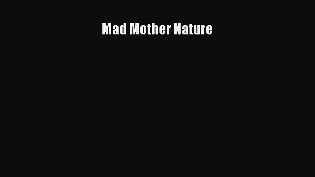 Read Mad Mother Nature Ebook Free