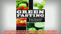 Free   Green Fasting Green Smoothie  Juicing Fasts Incredible Beverages Healthy Drinks for Read Download