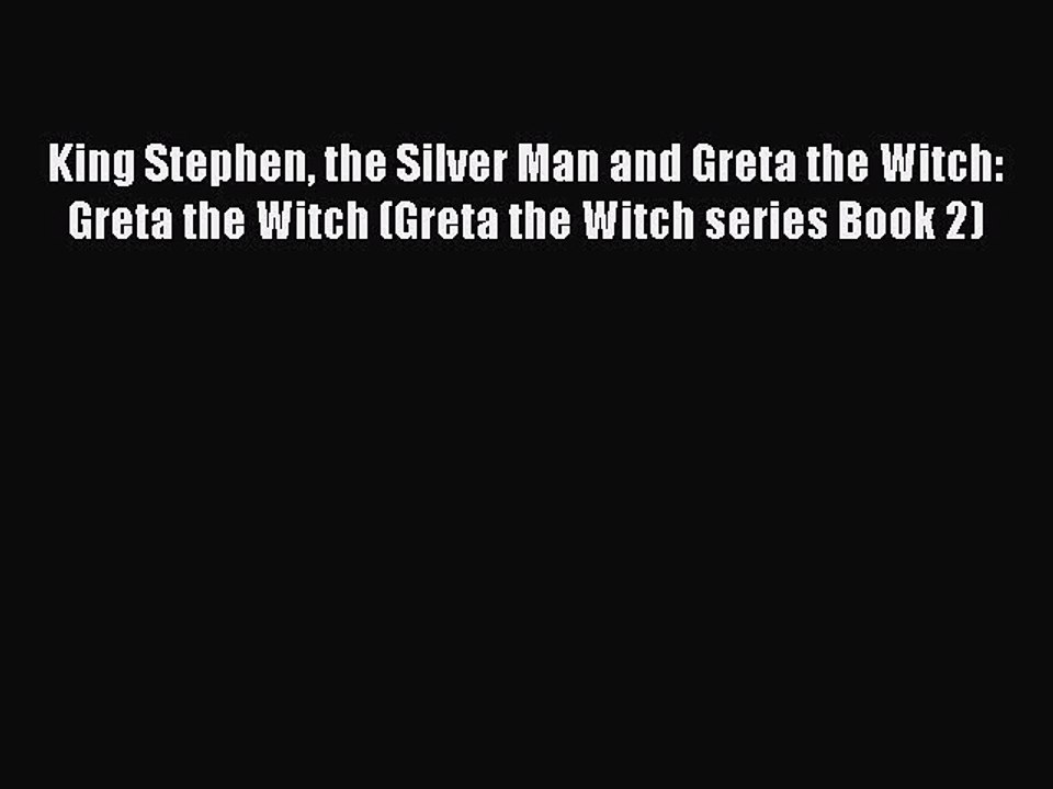 Download King Stephen The Silver Man And Greta The Witch Greta The Witch Greta The Witch