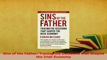 Read  Sins of the Father Tracing the Decisions that Shaped the Irish Economy Ebook Free