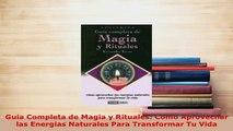 PDF  Guia Completa de Magia y Rituales Como Aprovechar las Energias Naturales Para Transformar  Read Online