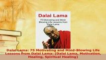 Download  Dalai Lama 75 Motivating and MindBlowing Life Lessons from Dalai Lama Dalai Lama  EBook