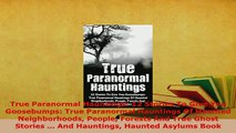 PDF  True Paranormal Hauntings 12 Stories To Give You Goosebumps True Paranormal Hauntings Of  EBook