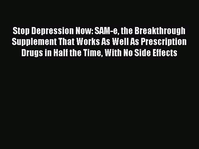 [Read book] Stop Depression Now: SAM-e the Breakthrough Supplement That Works As Well As Prescription