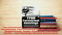 Download  True Paranormal Hauntings 12 Stories To Give You Goosebumps True Paranormal Hauntings Of  EBook