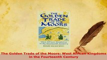 PDF  The Golden Trade of the Moors West African Kingdoms in the Fourteenth Century Download Online