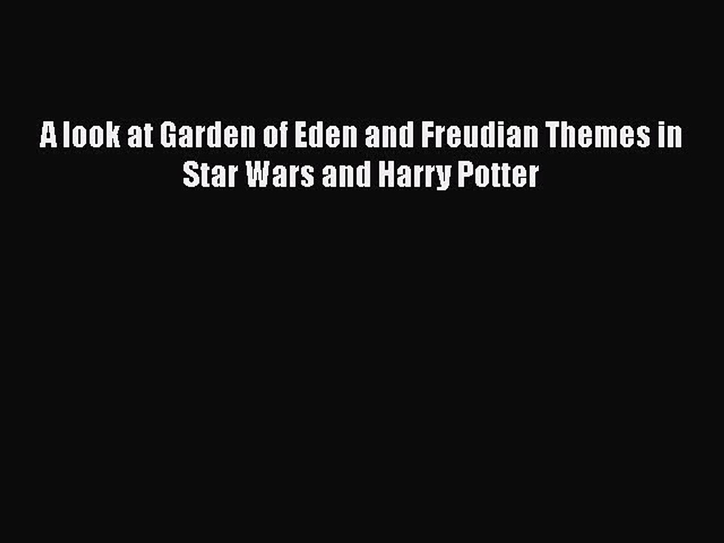 A look at Garden of Eden and Freudian Themes in Star Wars and Harry Potter