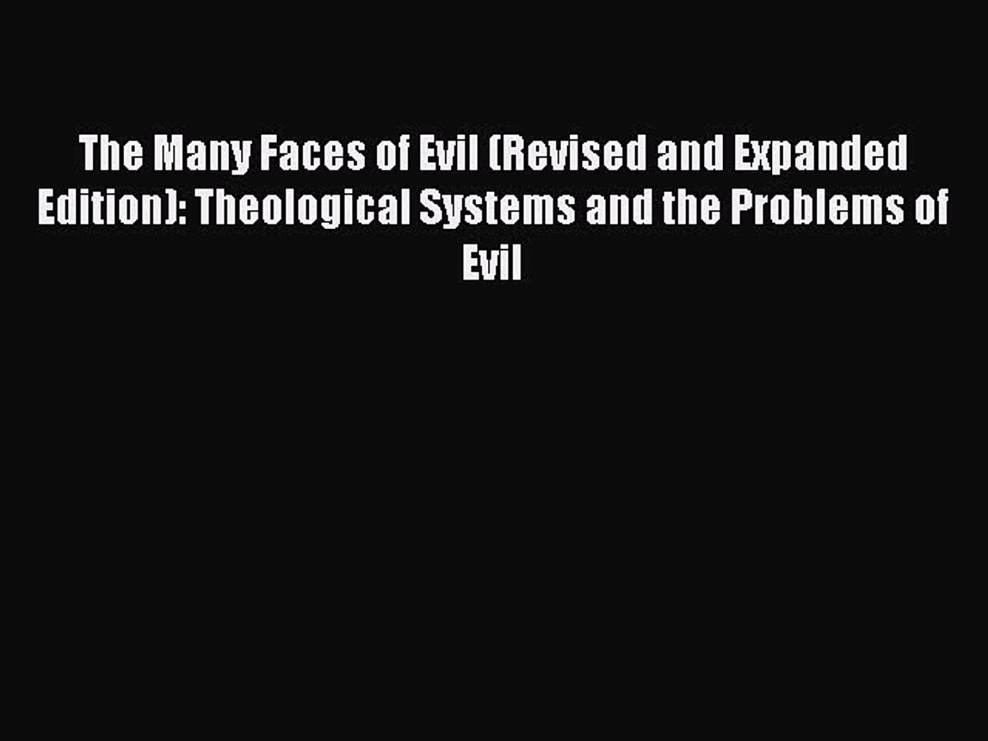 [Read Book] The Many Faces of Evil (Revised and Expanded Edition): Theological Systems and