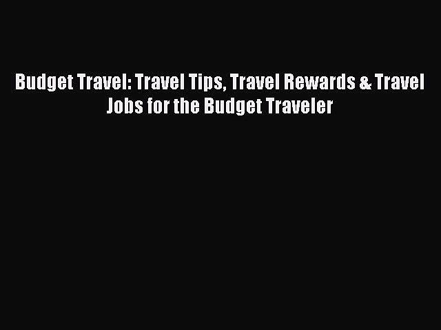 [Read Book] Budget Travel: Travel Tips Travel Rewards & Travel Jobs for the Budget Traveler   Godialy.com