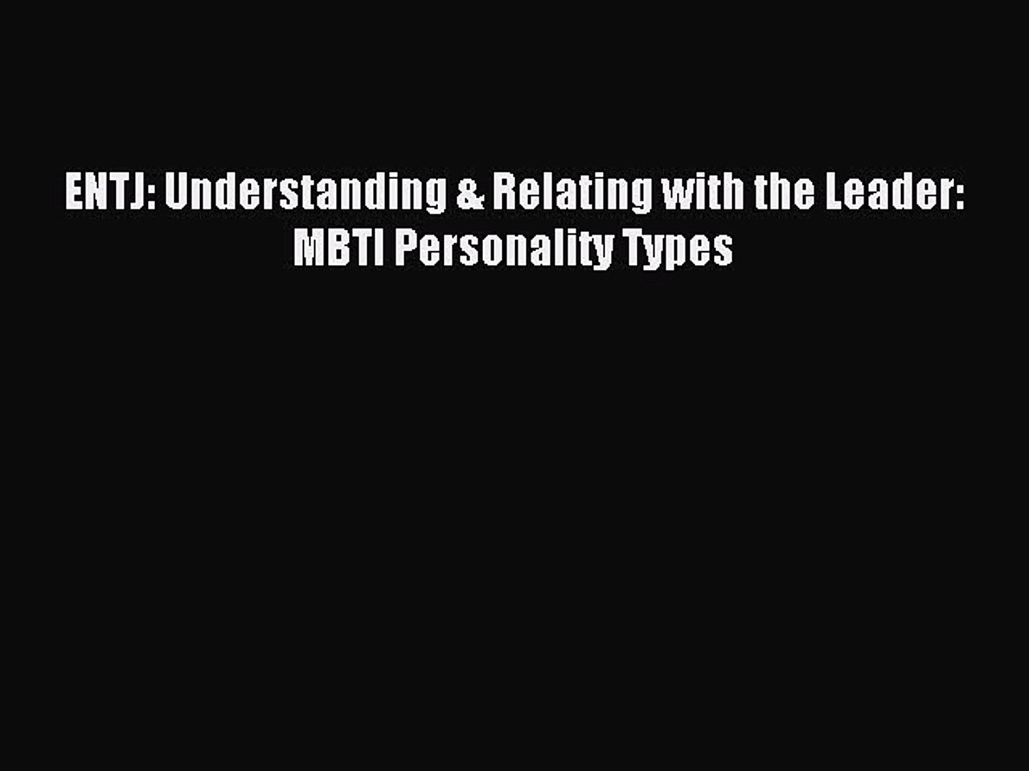 [Read PDF] ENTJ: Understanding & Relating with the Leader: MBTI Personality  Types Ebook Free