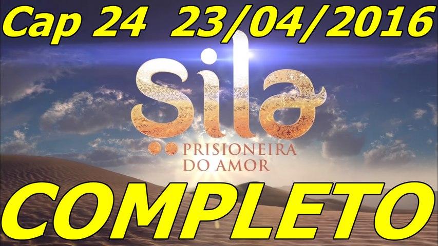 Sila Prisioneira do Amor Capítulo 24 COMPLETO 23/04/2016