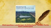 Download  Metropolitan Landscape Architecture  Urban Parks And Landscapes Read Online