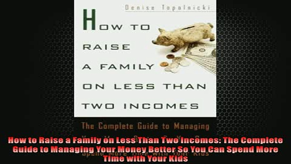 FREE PDF  How to Raise a Family on Less Than Two Incomes The Complete Guide to Managing Your Money  BOOK ONLINE