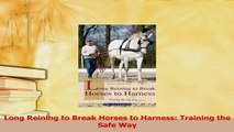 Read  Long Reining to Break Horses to Harness Training the Safe Way PDF Online