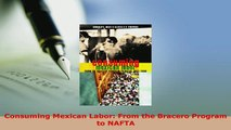 PDF  Consuming Mexican Labor From the Bracero Program to NAFTA PDF Online