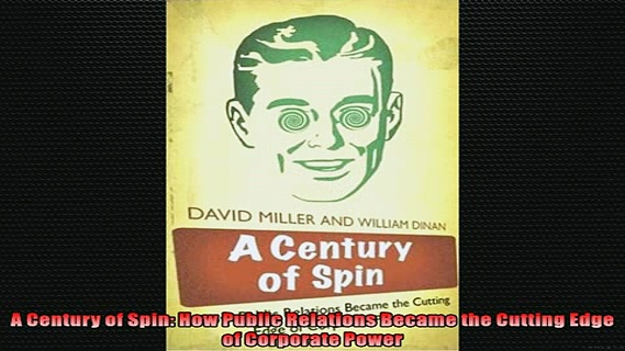 FREE DOWNLOAD  A Century of Spin How Public Relations Became the Cutting Edge of Corporate Power READ ONLINE