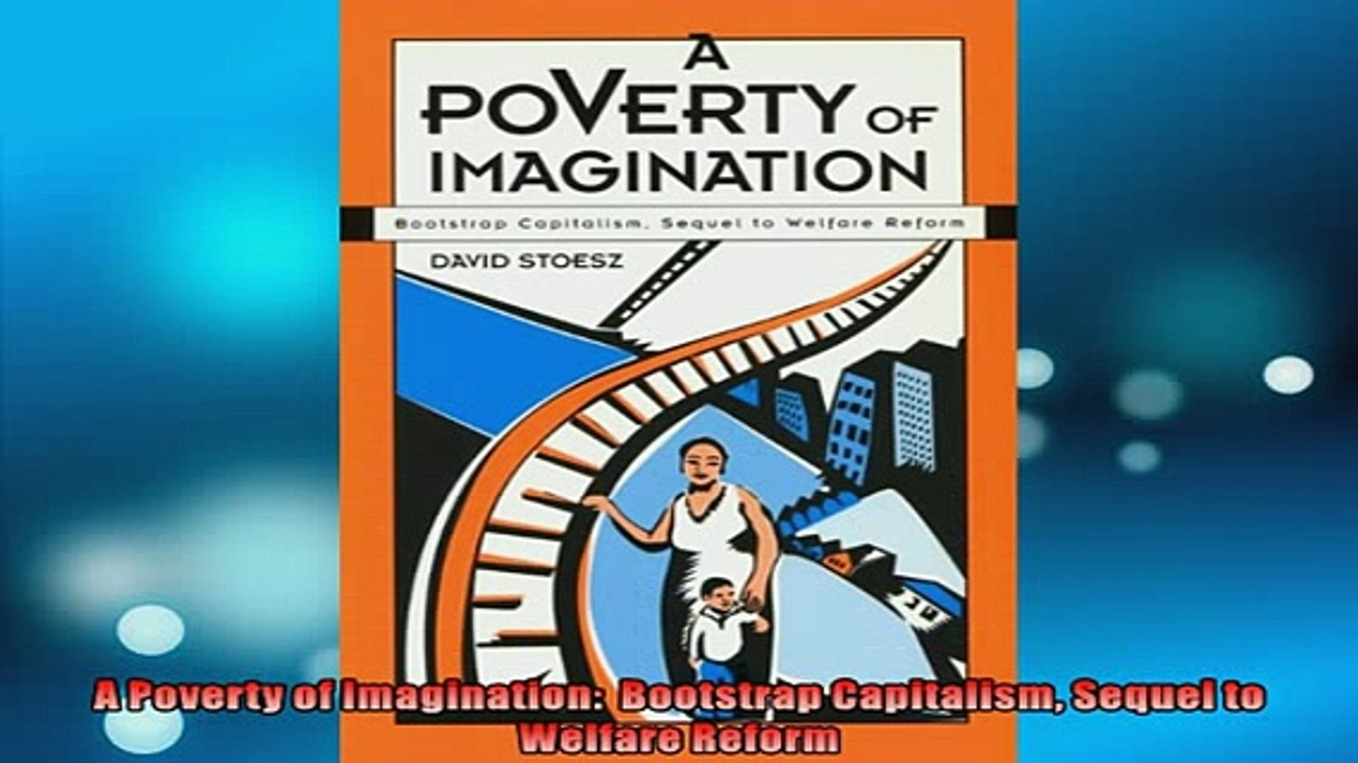 READ book  A Poverty of Imagination  Bootstrap Capitalism Sequel to Welfare Reform  FREE BOOOK ONLIN