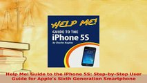PDF  Help Me Guide to the iPhone 5S StepbyStep User Guide for Apples Sixth Generation Download Online
