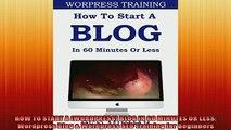Free PDF Downlaod  HOW TO START A WORDPRESS BLOG IN 60 MINUTES OR LESS Wordpress Blog  Wordpress SEO  FREE BOOOK ONLINE