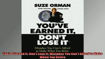 FREE DOWNLOAD  Youve Earned It Dont Lose It Mistakes You Cant Afford to Make When You Retire READ ONLINE