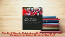 PDF  The Civil Wars in US Labor Birth of a New Workers Movement or Death Throes of the Old  Read Online