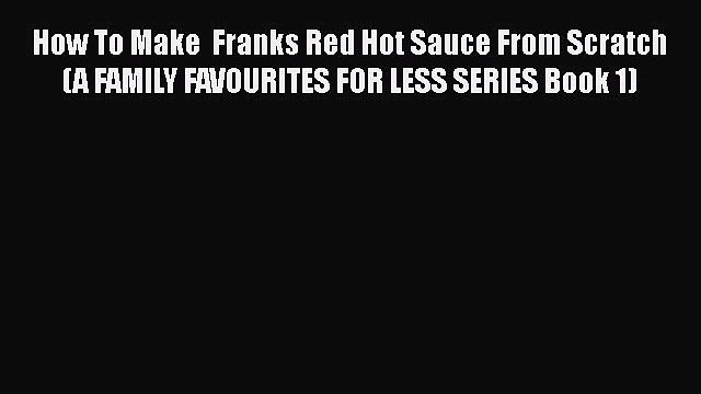 Download How To Make  Franks Red Hot Sauce From Scratch (A FAMILY FAVOURITES FOR LESS SERIES