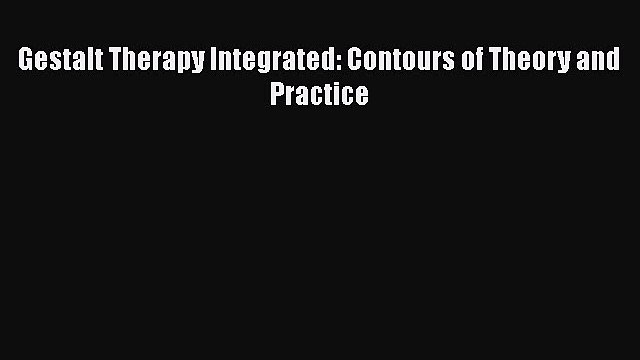 [Read book] Gestalt Therapy Integrated: Contours of Theory and Practice [PDF] Full Ebook