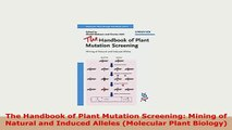 Download  The Handbook of Plant Mutation Screening Mining of Natural and Induced Alleles Molecular Free Books