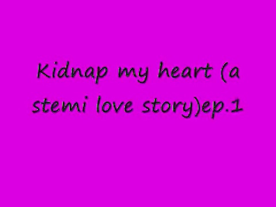 Kidnap My Heart A Stemi Love Story Ep 1 Video Dailymotion