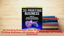 PDF  3D Printing Business How To Start A Successful 3D Printing Business 3D Printer 3D Read Online