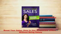 PDF  Boost Your Sales How to Use Irresistible Offers Without Being Salesy Free Books