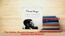 Download  The Notes Ronald Reagans Private Collection of Stories and Wisdom Free Books
