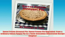 Free   Sweet Potato Streusel Pie Sweet Potato Pie Upgraded From a ordinary Sweet Potato Pie to Read Download