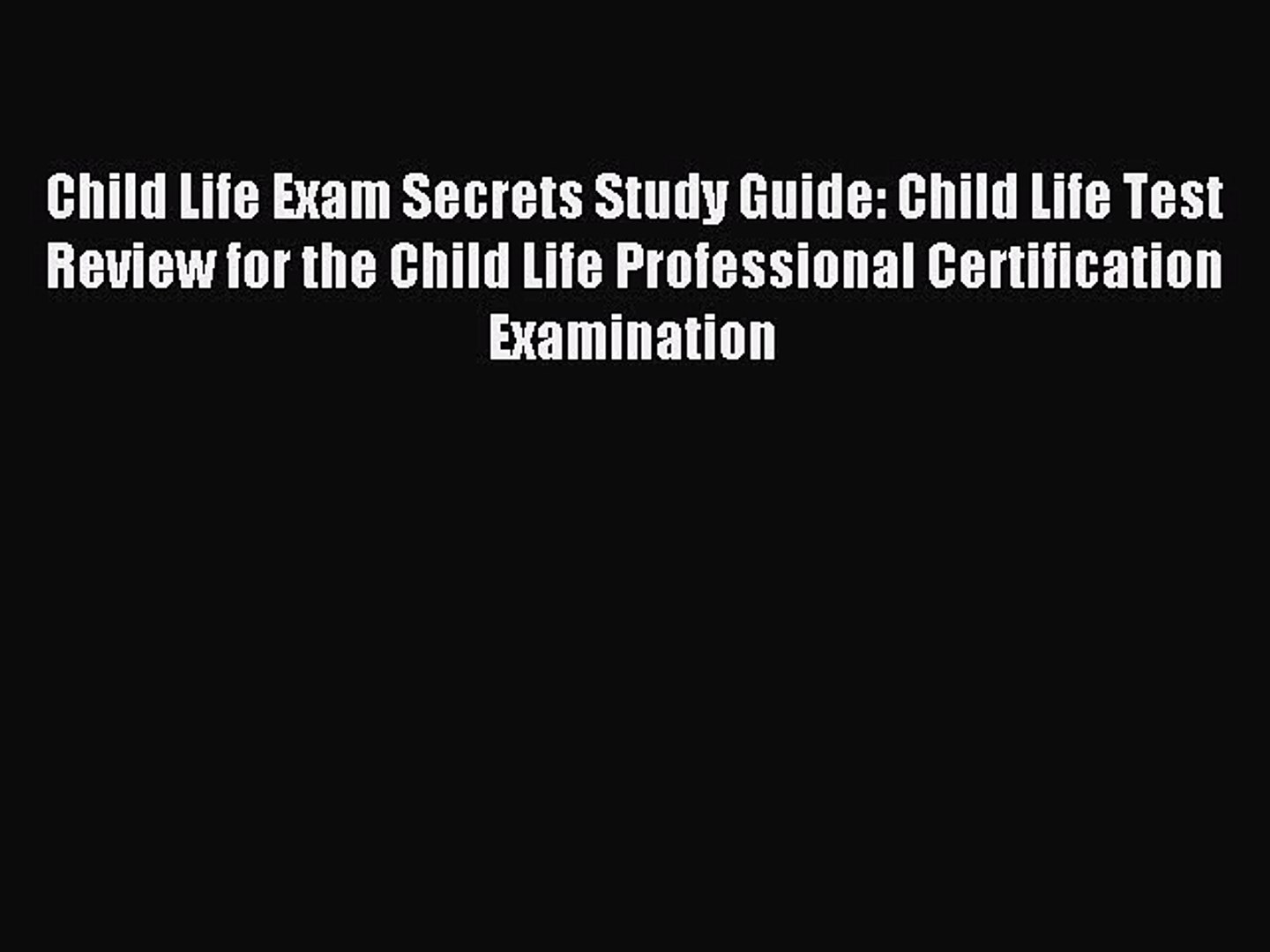 Read Child Life Exam Secrets Study Guide: Child Life Test Review for the Child Life Professional