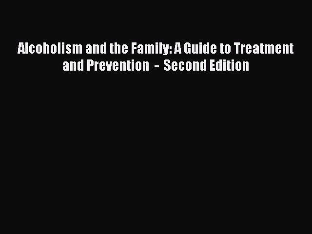 [Read book] Alcoholism and the Family: A Guide to Treatment and Prevention  –  Second Edition