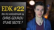 EDK #22 : Rumeurs Sur la Fin du Khundhar & Chris Gourou de Secte