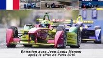 Entretien avec Jean-Louis Moncet après le ePrix de Paris 2016