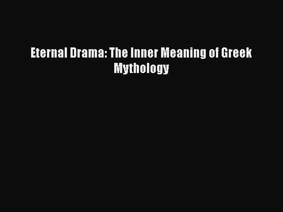 The Eternal Drama: The Inner Meaning of Greek Mythology