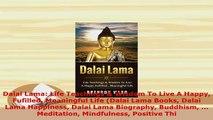 PDF  Dalai Lama Life Teachings  Wisdom To Live A Happy Fufilled Meaningful Life Dalai Lama Read Full Ebook