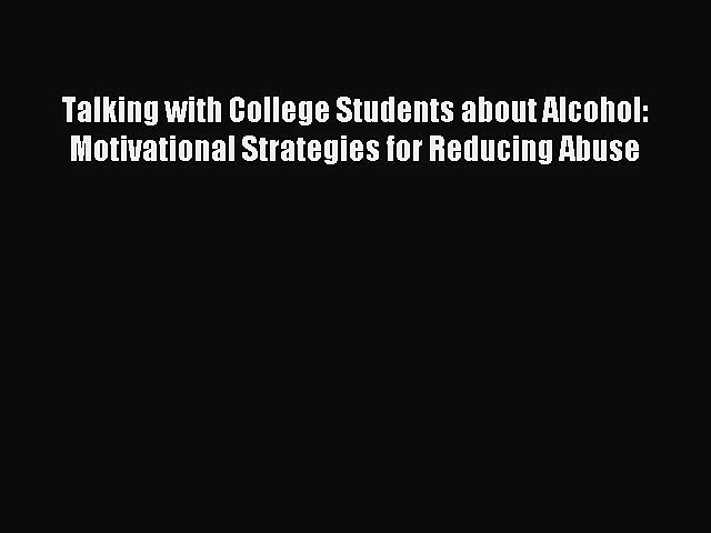 Read Talking with College Students about Alcohol: Motivational Strategies for Reducing Abuse