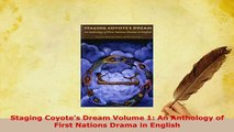 PDF  Staging Coyotes Dream Volume 1 An Anthology of First Nations Drama in English  EBook