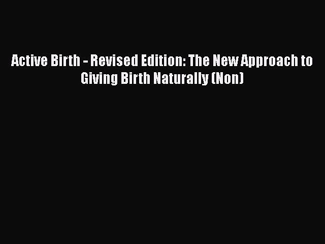 [Read book] Active Birth – Revised Edition: The New Approach to Giving Birth Naturally (Non)