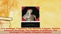 Download  Five Revenge Tragedies The Spanish Tragedy Hamlet Antonios Revenge The Tragedy of  Read Online